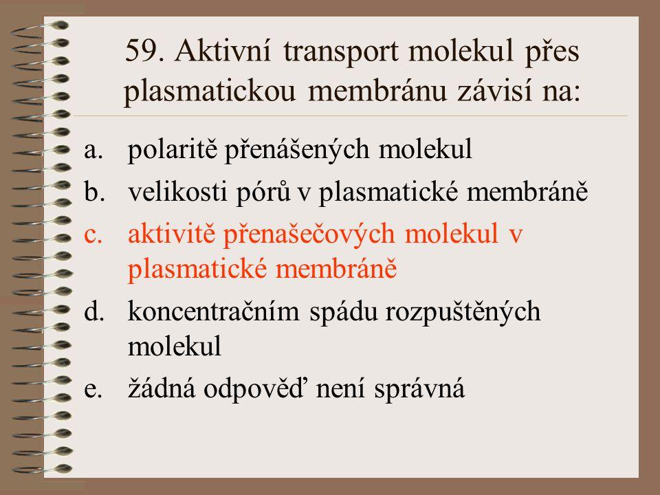 59. Aktivní transport molekul přes plasmatickou membránu závisí na: