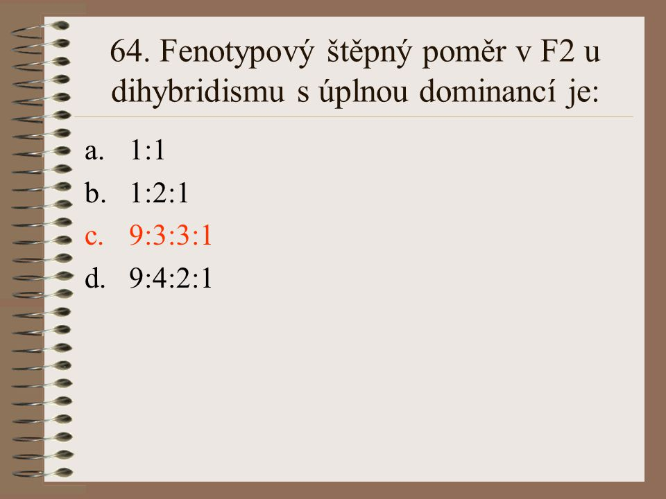 64. Fenotypový štěpný poměr v F2 u dihybridismu s úplnou dominancí je: