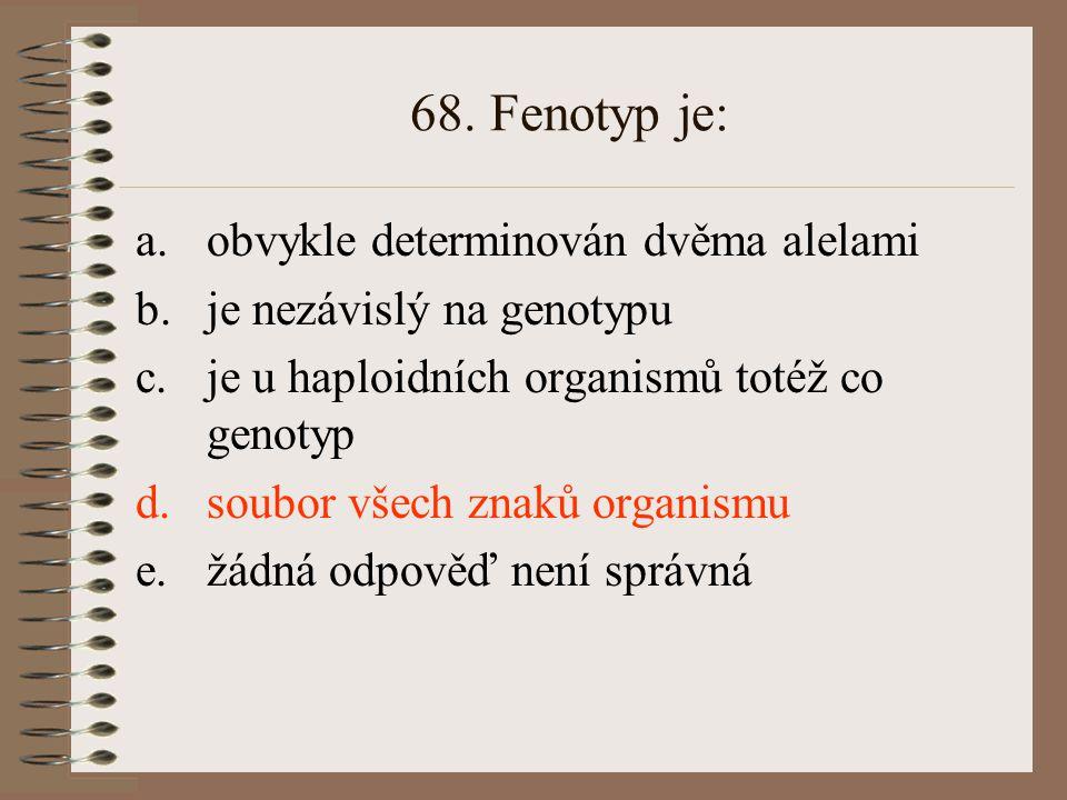 68. Fenotyp je: obvykle determinován dvěma alelami