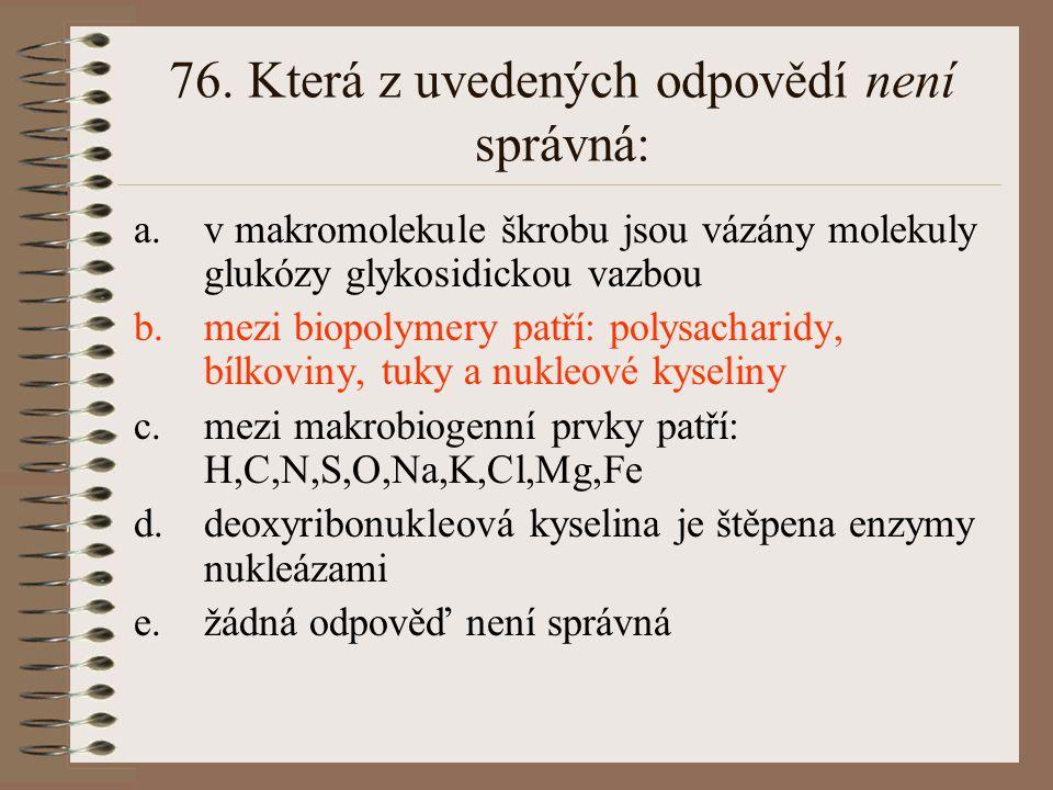 76. Která z uvedených odpovědí není správná: