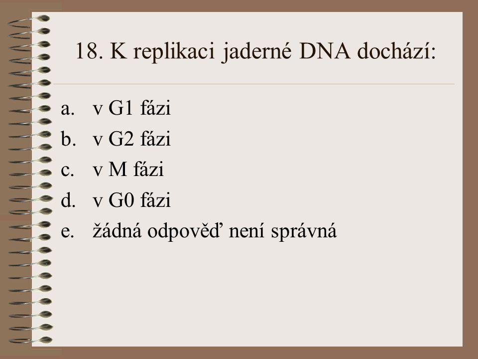 18. K replikaci jaderné DNA dochází: