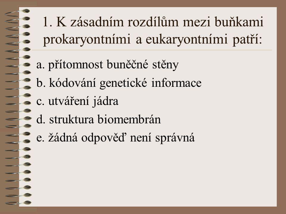 1. K zásadním rozdílům mezi buňkami prokaryontními a eukaryontními patří: