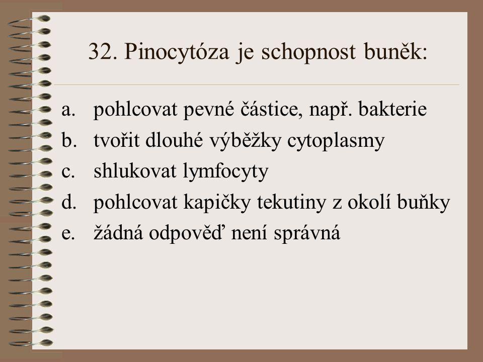 32. Pinocytóza je schopnost buněk: