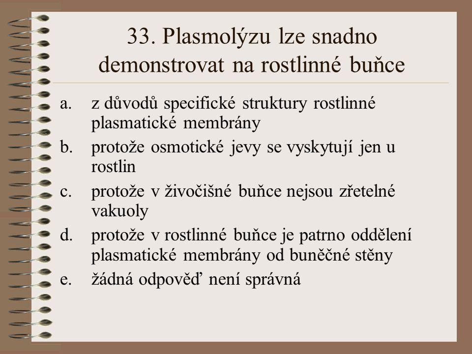 33. Plasmolýzu lze snadno demonstrovat na rostlinné buňce