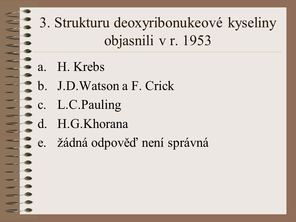 3. Strukturu deoxyribonukeové kyseliny objasnili v r. 1953