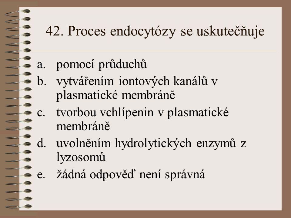 42. Proces endocytózy se uskutečňuje
