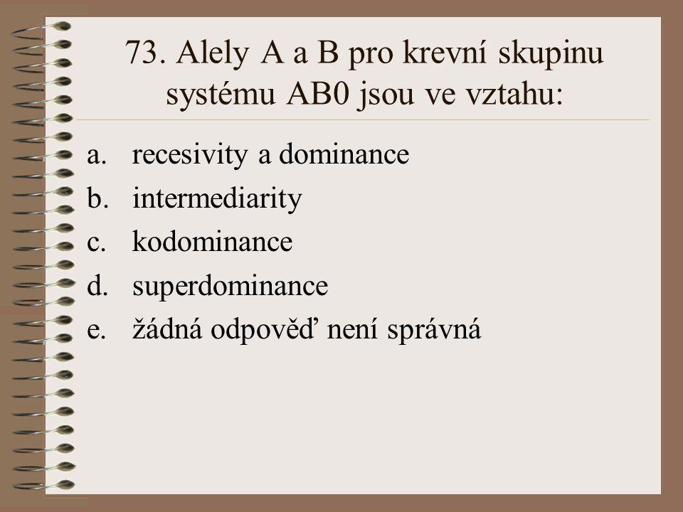 73. Alely A a B pro krevní skupinu systému AB0 jsou ve vztahu: