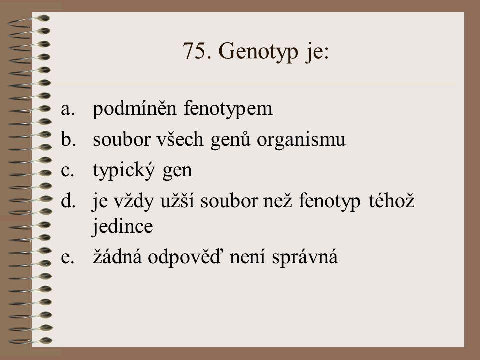 75. Genotyp je: podmíněn fenotypem soubor všech genů organismu