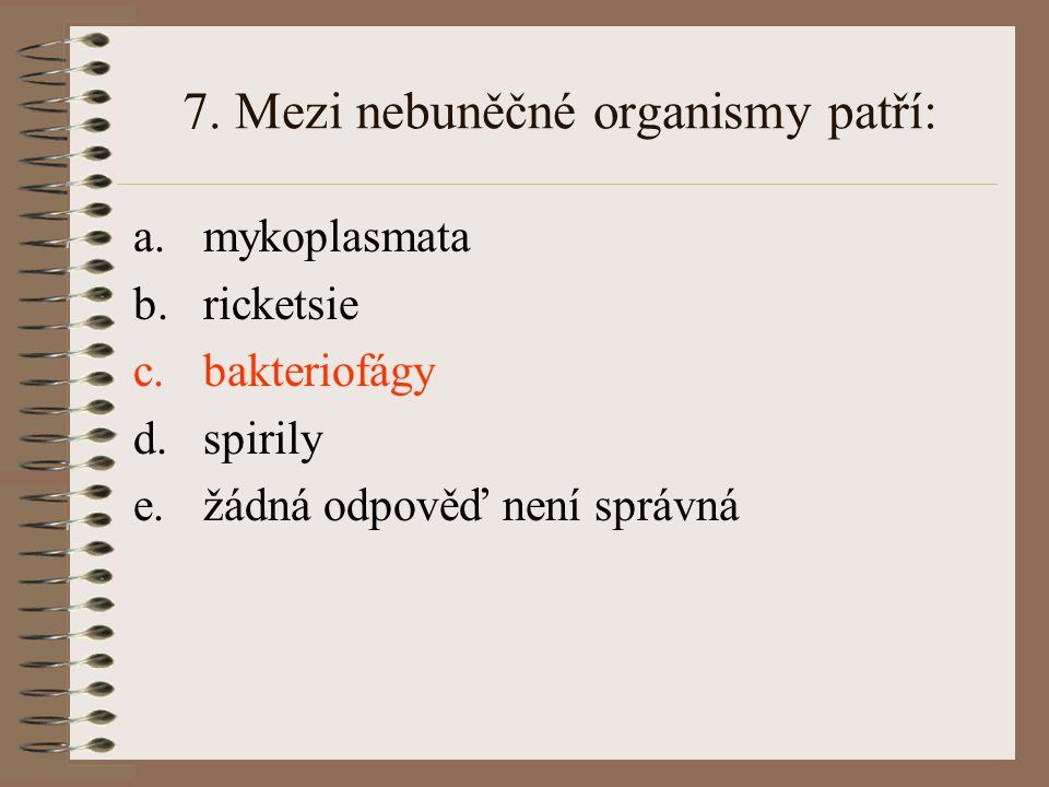 7. Mezi nebuněčné organismy patří: