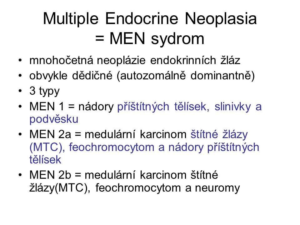 Multiple Endocrine Neoplasia = MEN sydrom
