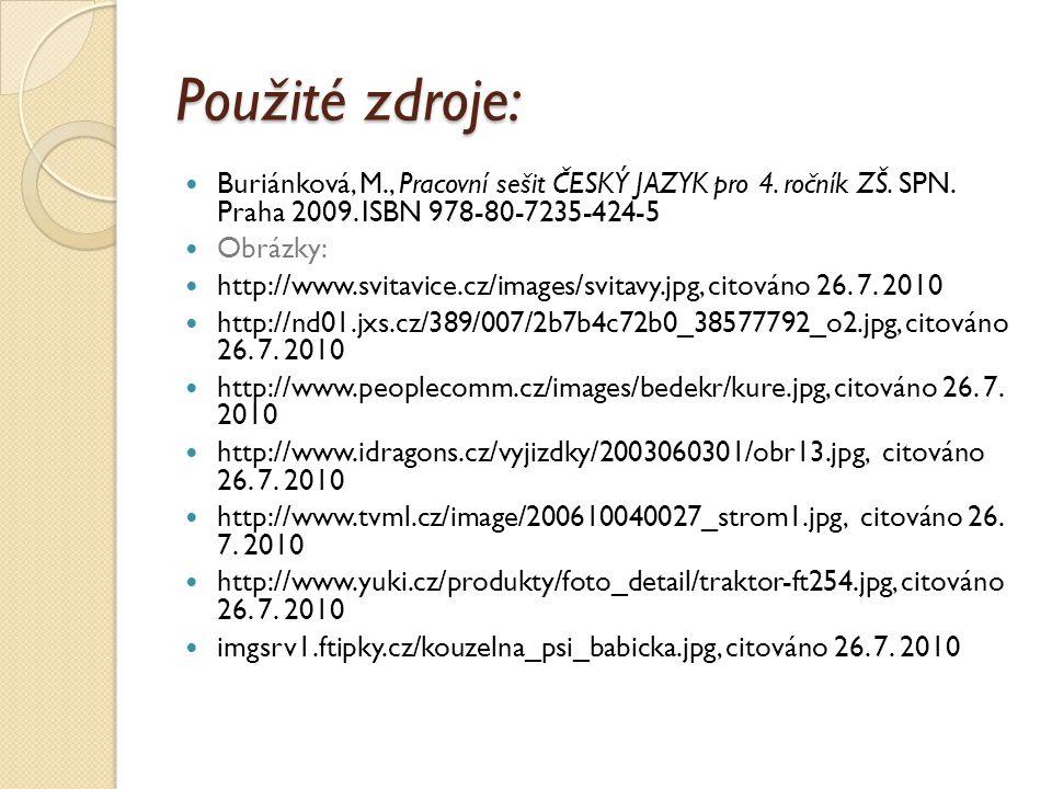 Použité zdroje: Buriánková, M., Pracovní sešit ČESKÝ JAZYK pro 4. ročník ZŠ. SPN. Praha 2009. ISBN 978-80-7235-424-5.