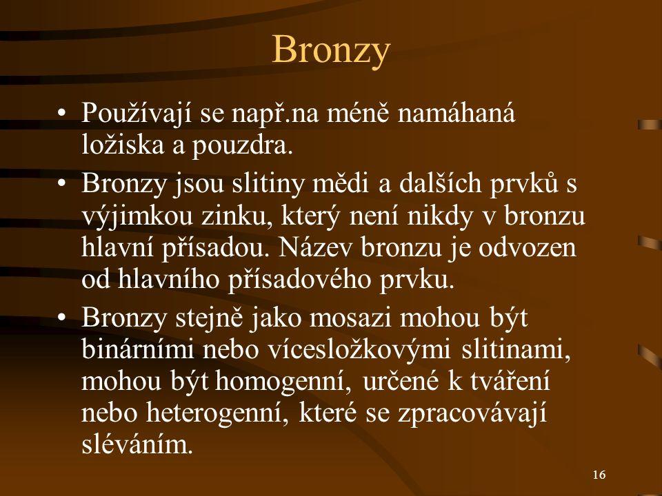 Bronzy Používají se např.na méně namáhaná ložiska a pouzdra.
