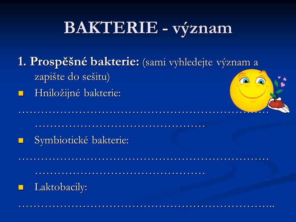 BAKTERIE - význam 1. Prospěšné bakterie: (sami vyhledejte význam a zapište do sešitu) Hniložijné bakterie: