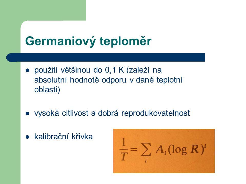Germaniový teploměr použití většinou do 0,1 K (zaleží na absolutní hodnotě odporu v dané teplotní oblasti)
