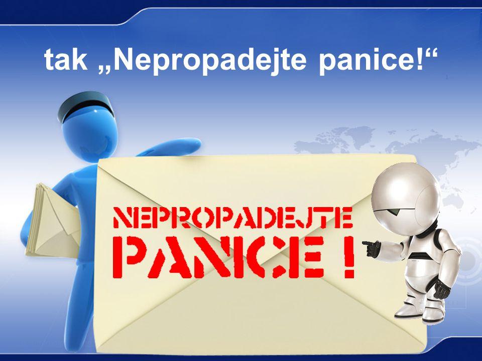 """tak """"Nepropadejte panice!"""