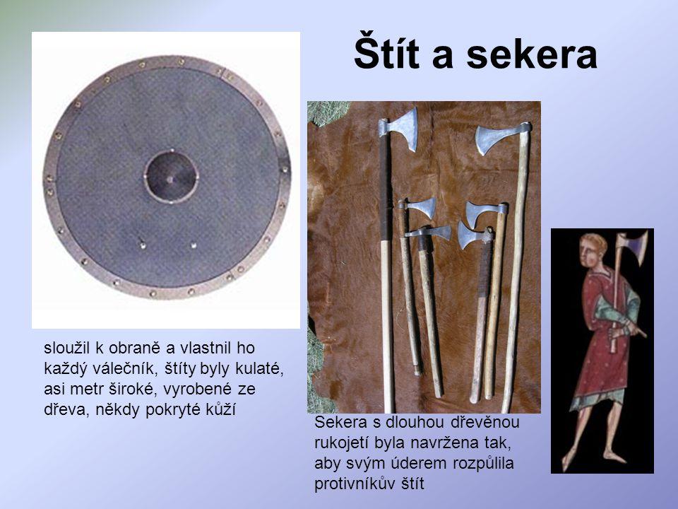 Štít a sekera sloužil k obraně a vlastnil ho každý válečník, štíty byly kulaté, asi metr široké, vyrobené ze dřeva, někdy pokryté kůží.