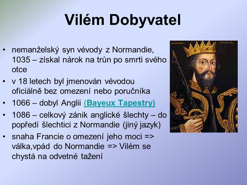 Vilém Dobyvatel nemanželský syn vévody z Normandie, 1035 – získal nárok na trůn po smrti svého otce.