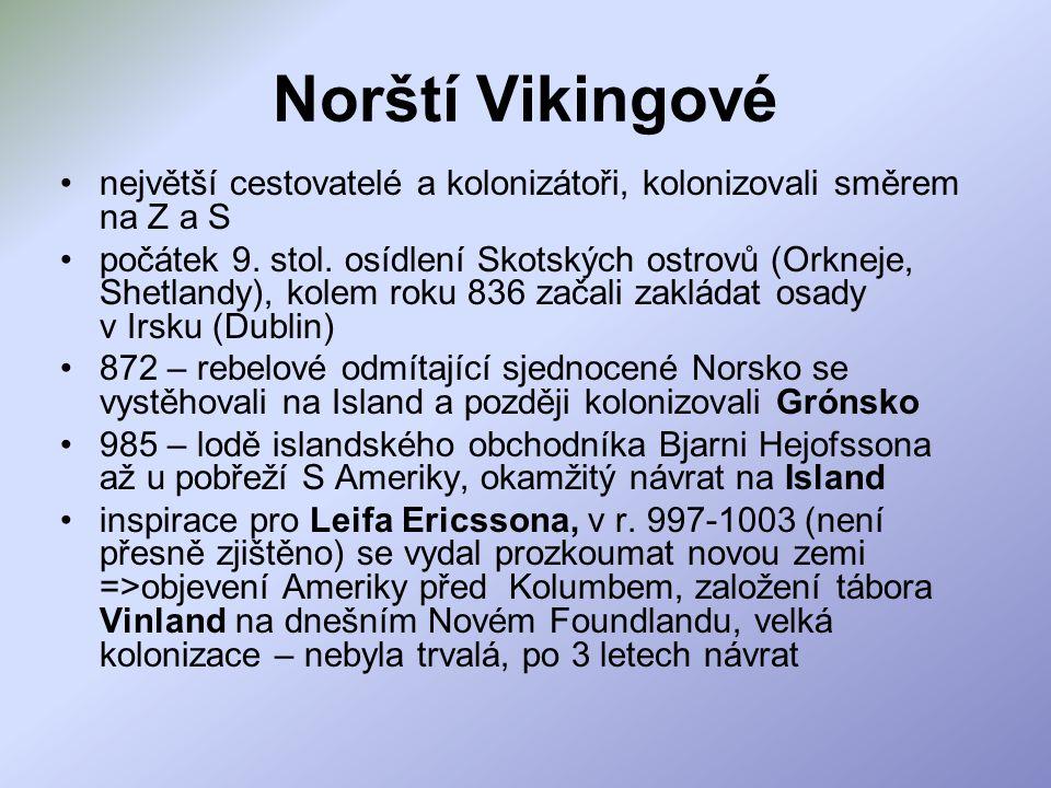 Norští Vikingové největší cestovatelé a kolonizátoři, kolonizovali směrem na Z a S.