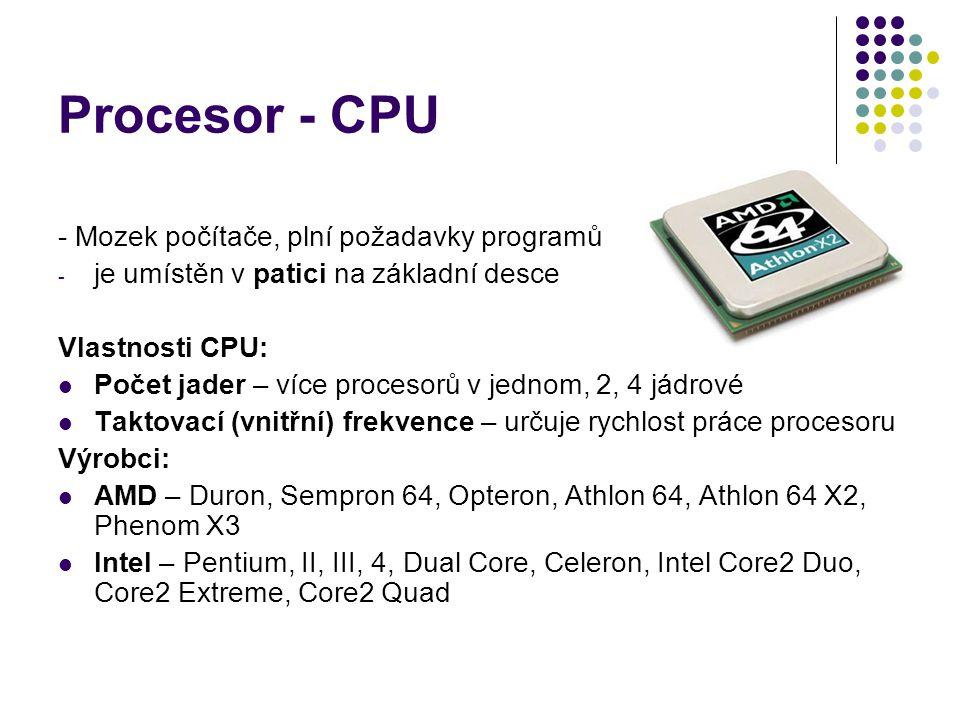 Procesor - CPU - Mozek počítače, plní požadavky programů