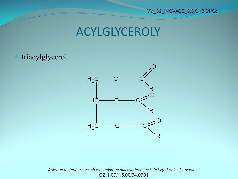 ACYLGLYCEROLY triacylglycerol VY_32_INOVACE_3.3.CH3.01/Cc