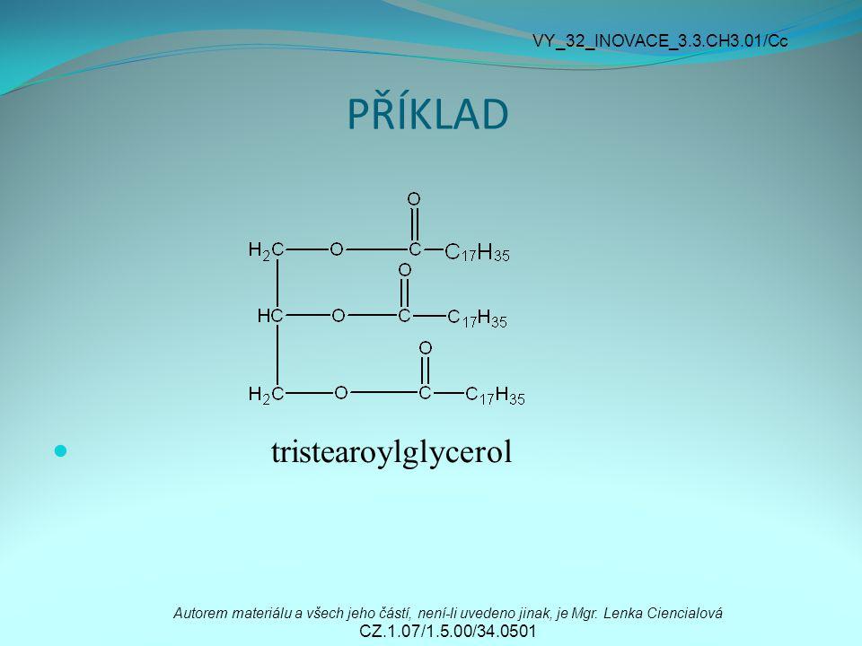 PŘÍKLAD tristearoylglycerol VY_32_INOVACE_3.3.CH3.01/Cc