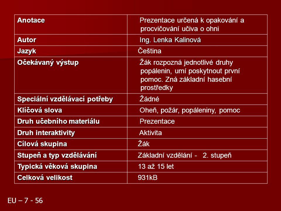 Anotace Prezentace určená k opakování a procvičování učiva o ohni. Autor. Ing. Lenka Kalinová. Jazyk.
