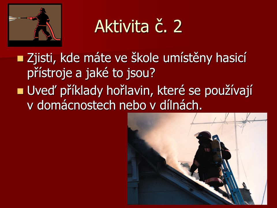 Aktivita č. 2 Zjisti, kde máte ve škole umístěny hasicí přístroje a jaké to jsou