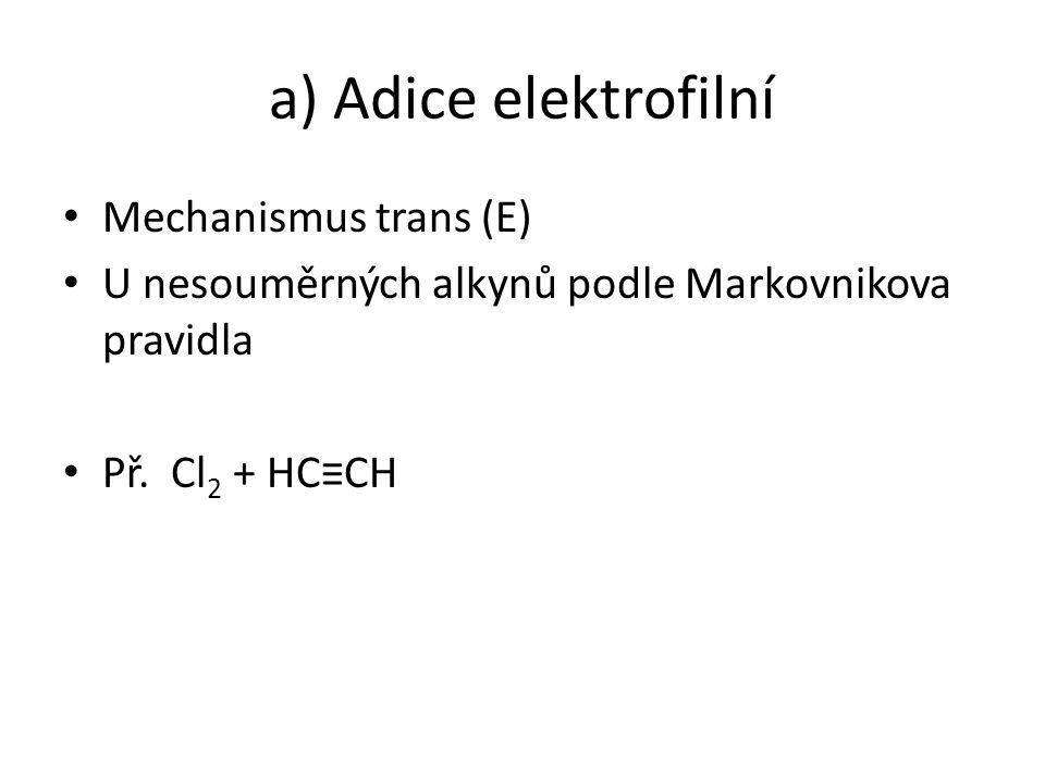 a) Adice elektrofilní Mechanismus trans (E)