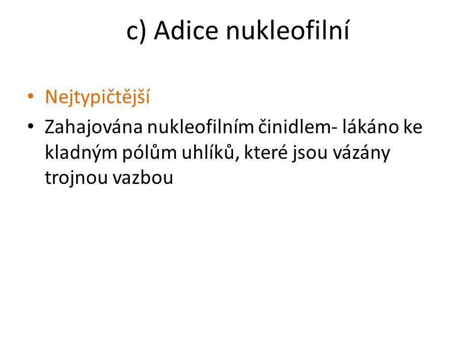 c) Adice nukleofilní Nejtypičtější