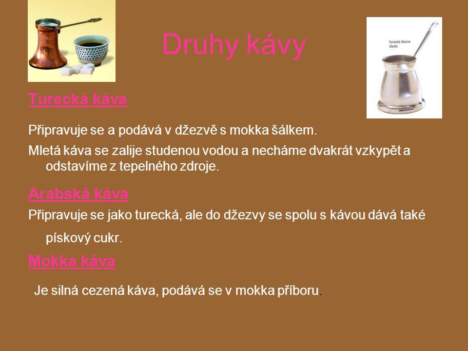 Druhy kávy Je silná cezená káva, podává se v mokka příboru.