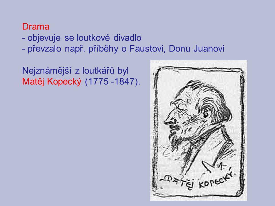 Drama - objevuje se loutkové divadlo. - převzalo např. příběhy o Faustovi, Donu Juanovi. Nejznámější z loutkářů byl.