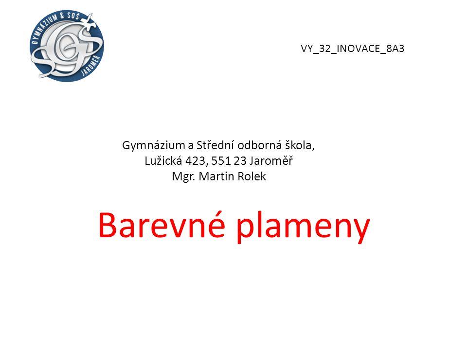 VY_32_INOVACE_8A3 Gymnázium a Střední odborná škola, Lužická 423, 551 23 Jaroměř Mgr. Martin Rolek.