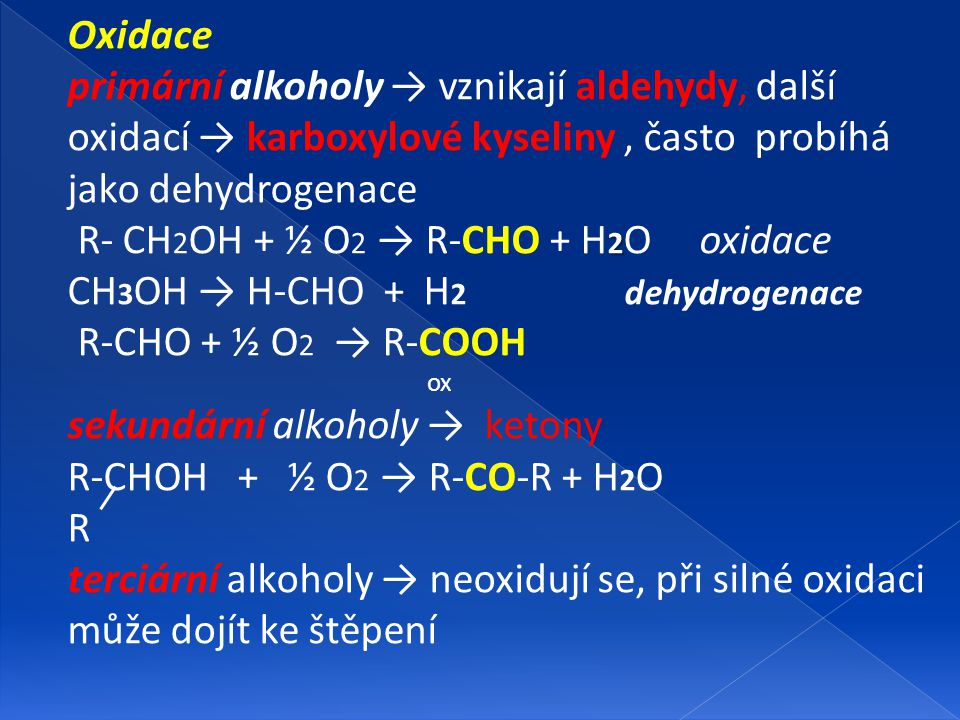 R- CH2OH + ½ O2 → R-CHO + H2O oxidace CH3OH → H-CHO + H2 dehydrogenace