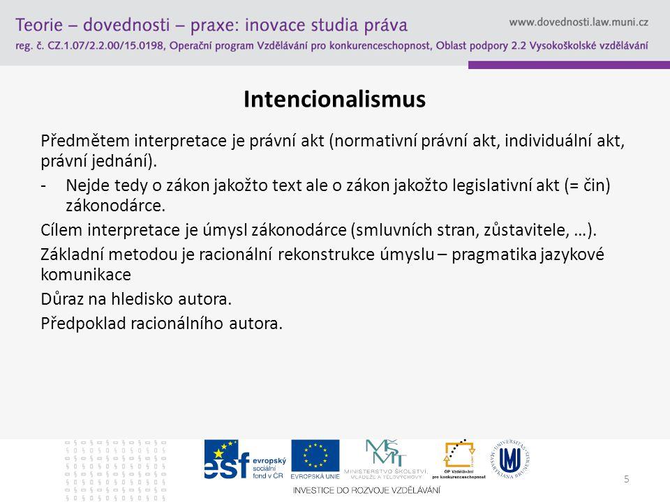 Intencionalismus Předmětem interpretace je právní akt (normativní právní akt, individuální akt, právní jednání).