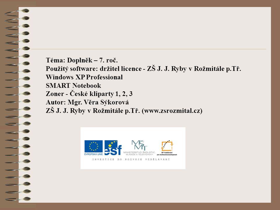 Téma: Doplněk – 7. roč. Použitý software: držitel licence - ZŠ J. J. Ryby v Rožmitále p.Tř. Windows XP Professional.
