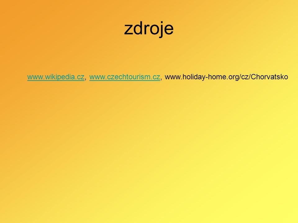 zdroje www.wikipedia.cz, www.czechtourism.cz, www.holiday-home.org/cz/Chorvatsko