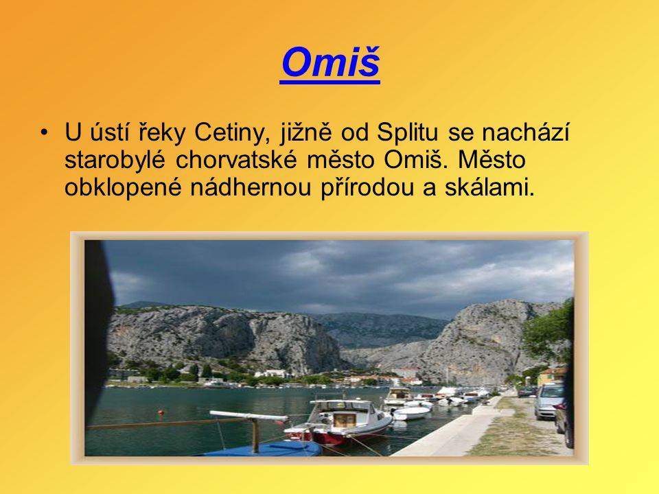 Omiš U ústí řeky Cetiny, jižně od Splitu se nachází starobylé chorvatské město Omiš.