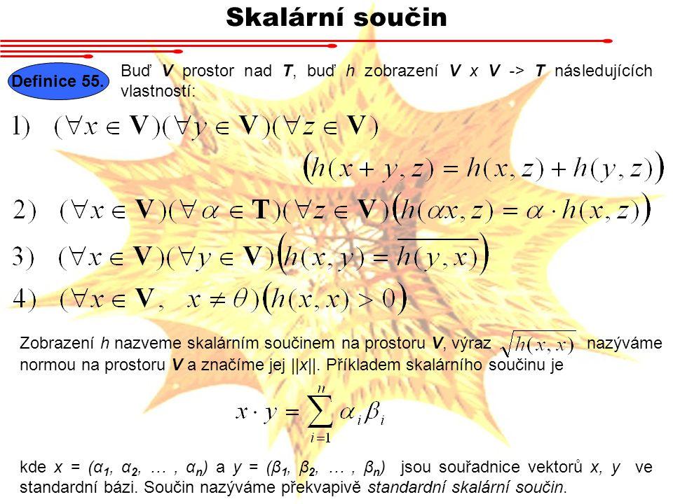 Skalární součin Buď V prostor nad T, buď h zobrazení V x V -> T následujících vlastností: Definice 55.