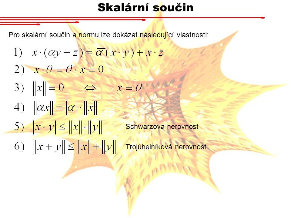 Skalární součin Pro skalární součin a normu lze dokázat následující vlastnosti: Schwarzova nerovnost.