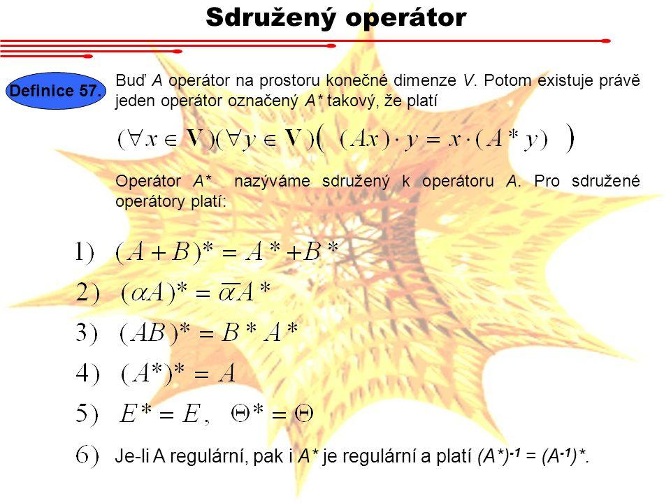 Sdružený operátor Buď A operátor na prostoru konečné dimenze V. Potom existuje právě jeden operátor označený A* takový, že platí.