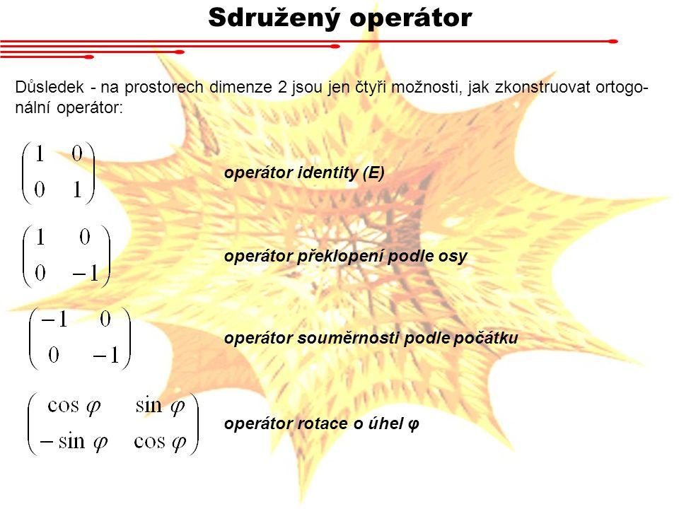Sdružený operátor Důsledek - na prostorech dimenze 2 jsou jen čtyři možnosti, jak zkonstruovat ortogo-nální operátor: