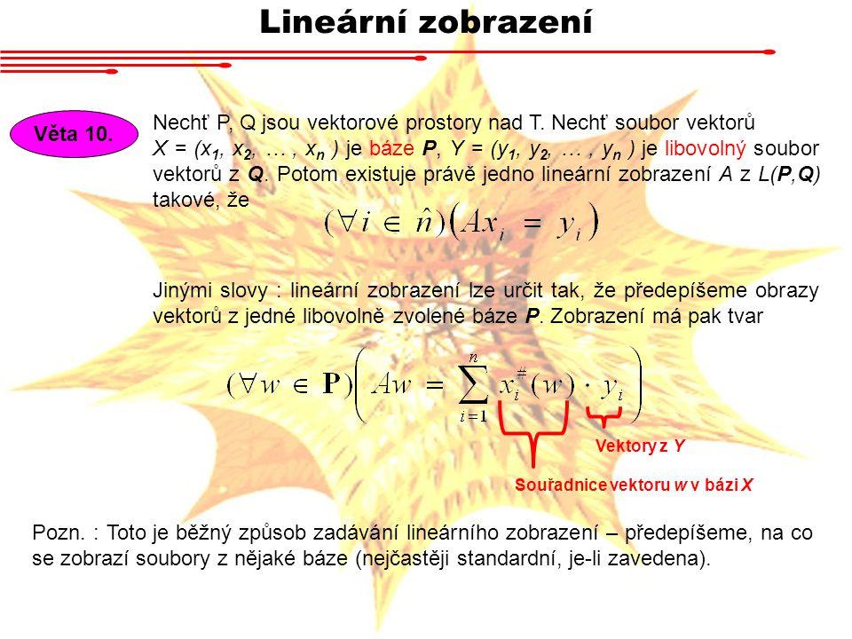 Lineární zobrazení Nechť P, Q jsou vektorové prostory nad T. Nechť soubor vektorů.