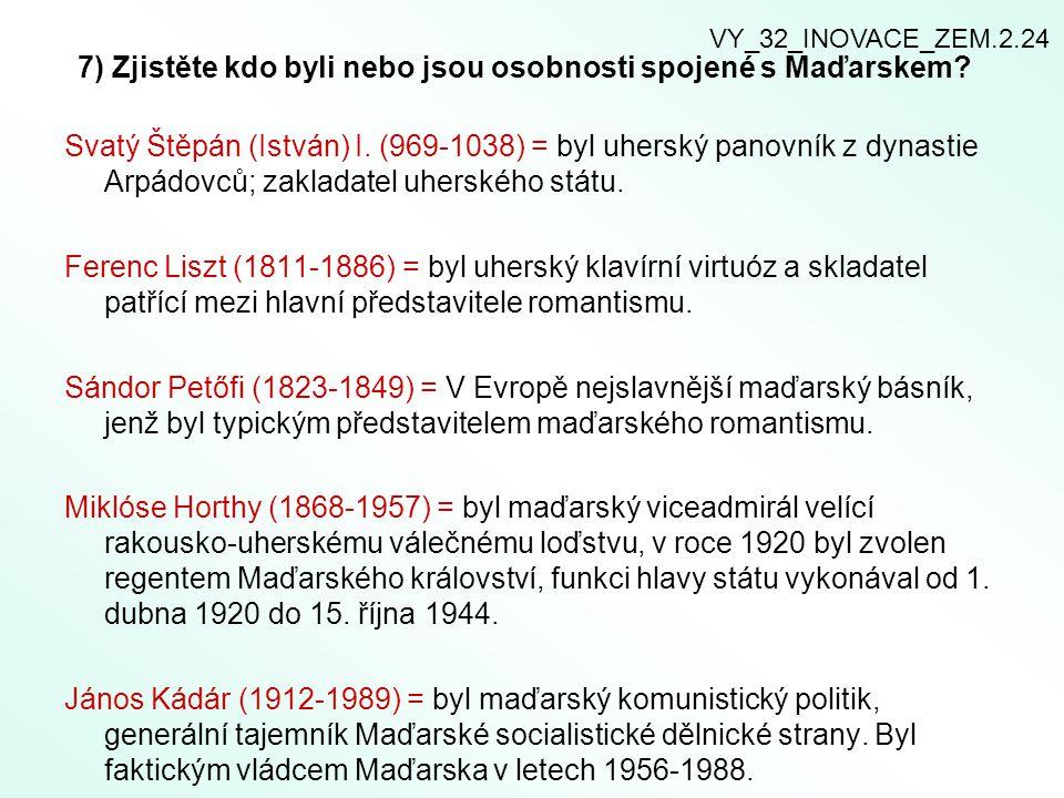 7) Zjistěte kdo byli nebo jsou osobnosti spojené s Maďarskem