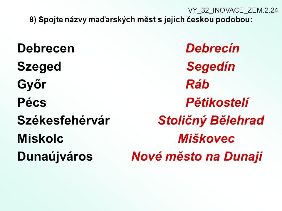 8) Spojte názvy maďarských měst s jejich českou podobou: