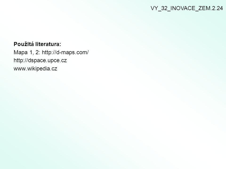 VY_32_INOVACE_ZEM.2.24 Použitá literatura: Mapa 1, 2: http://d-maps.com/ http://dspace.upce.cz.