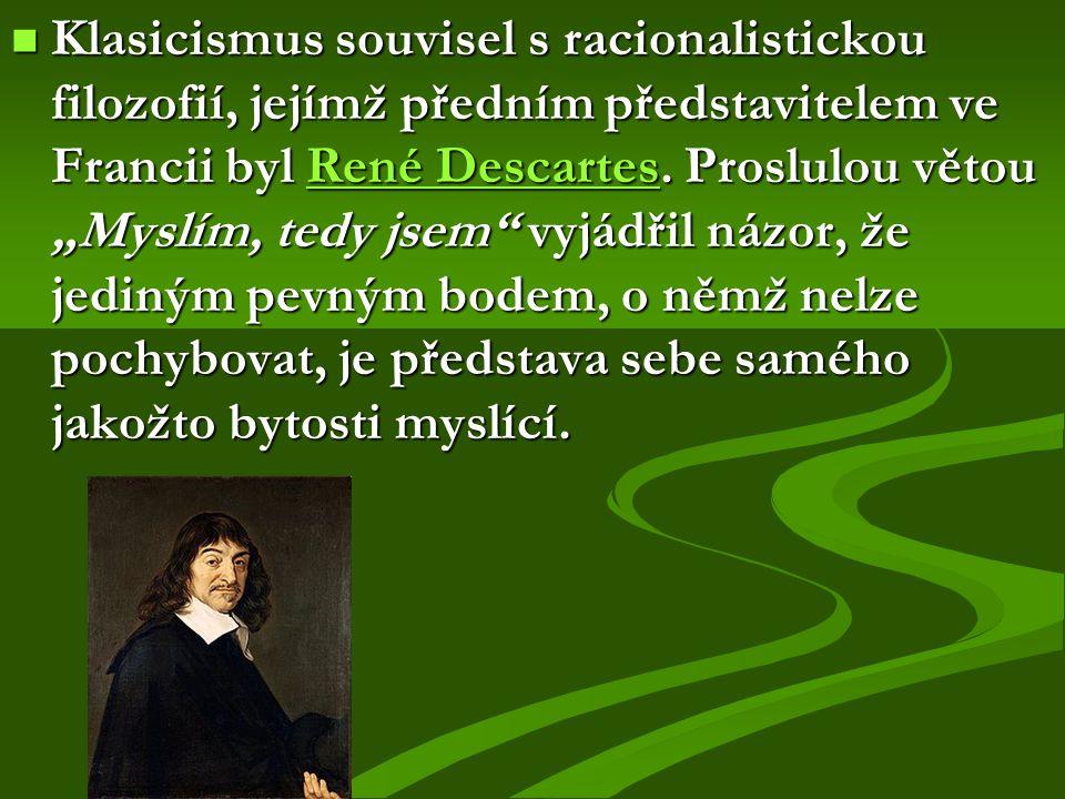 Klasicismus souvisel s racionalistickou filozofií, jejímž předním představitelem ve Francii byl René Descartes.