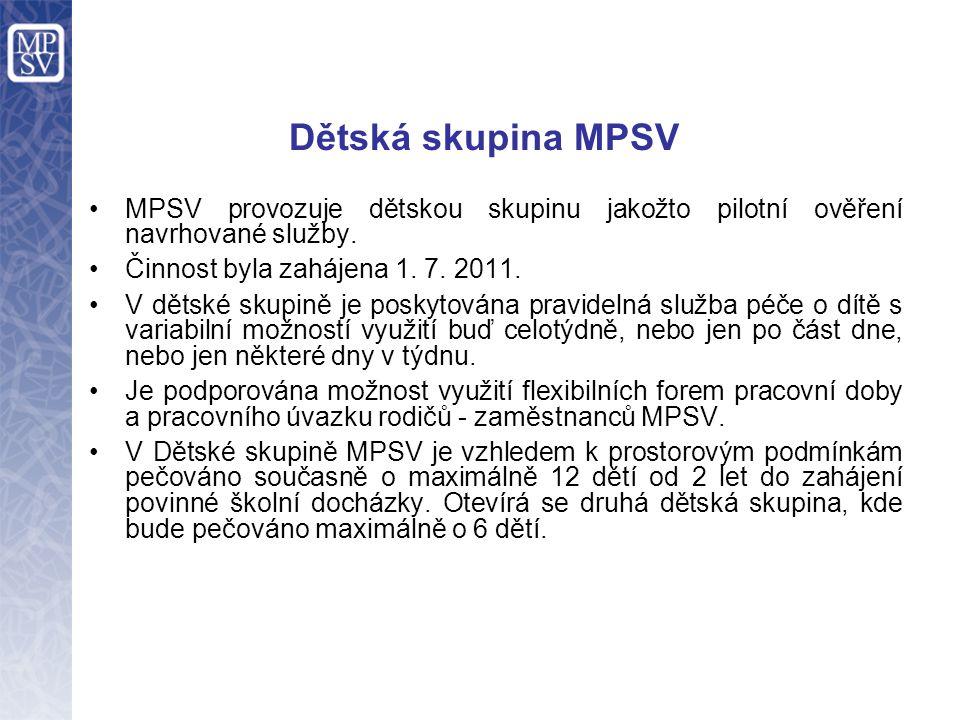 Dětská skupina MPSV MPSV provozuje dětskou skupinu jakožto pilotní ověření navrhované služby. Činnost byla zahájena 1. 7. 2011.