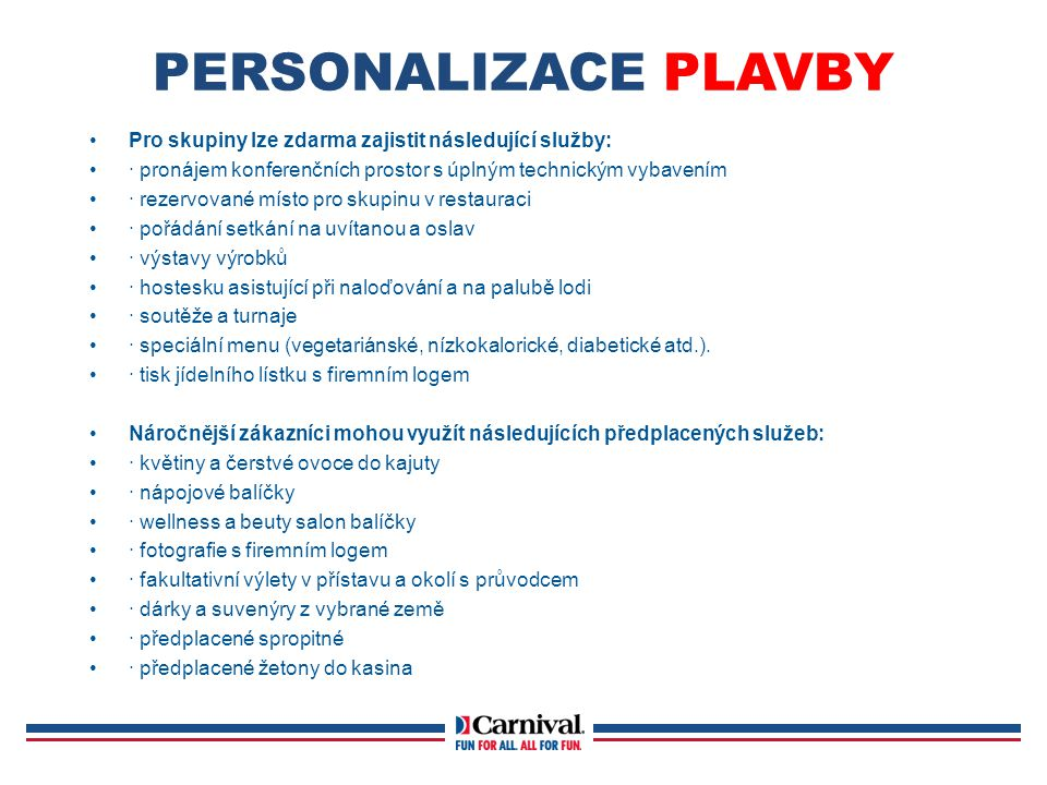 PERSONALIZACE PLAVBY Pro skupiny lze zdarma zajistit následující služby: · pronájem konferenčních prostor s úplným technickým vybavením.