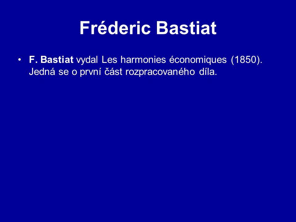 Fréderic Bastiat F. Bastiat vydal Les harmonies économiques (1850).