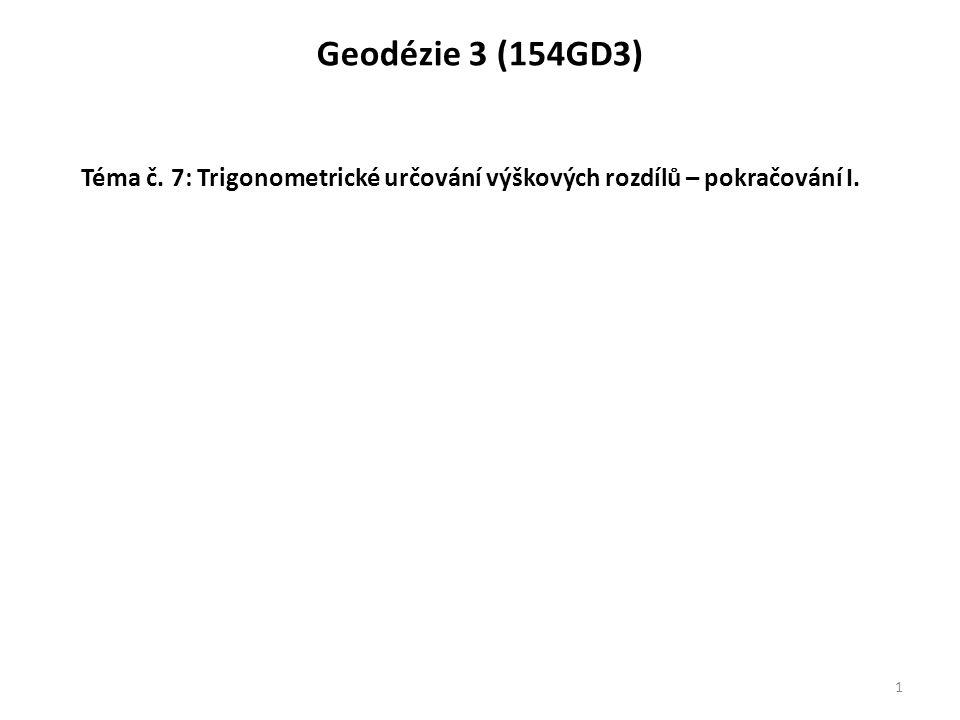 Geodézie 3 (154GD3) Téma č. 7: Trigonometrické určování výškových rozdílů – pokračování I.